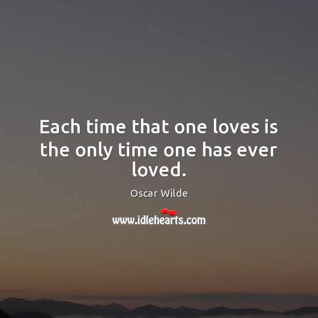Image, Each time that one loves is the only time one has ever loved.