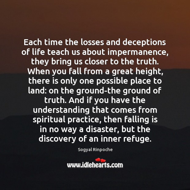 Each time the losses and deceptions of life teach us about impermanence, Sogyal Rinpoche Picture Quote
