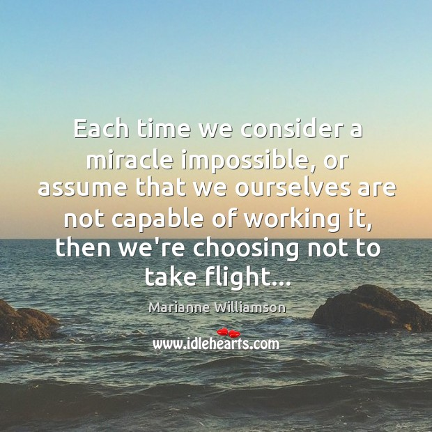 Each time we consider a miracle impossible, or assume that we ourselves Image