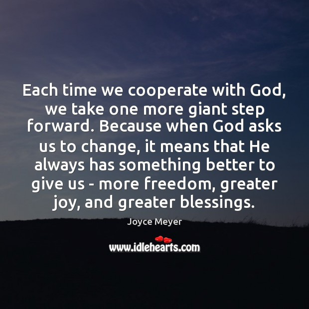Each time we cooperate with God, we take one more giant step Cooperate Quotes Image