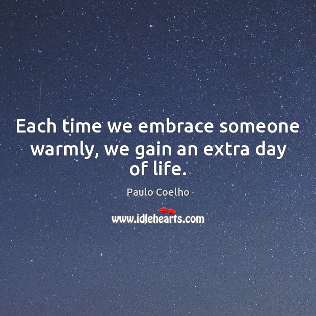 Image, Each time we embrace someone warmly, we gain an extra day of life.
