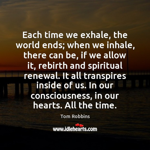 Image, Each time we exhale, the world ends; when we inhale, there can