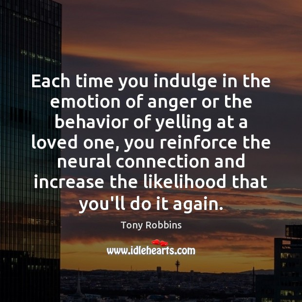 Image, Each time you indulge in the emotion of anger or the behavior