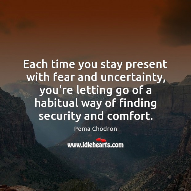Image, Each time you stay present with fear and uncertainty, you're letting go
