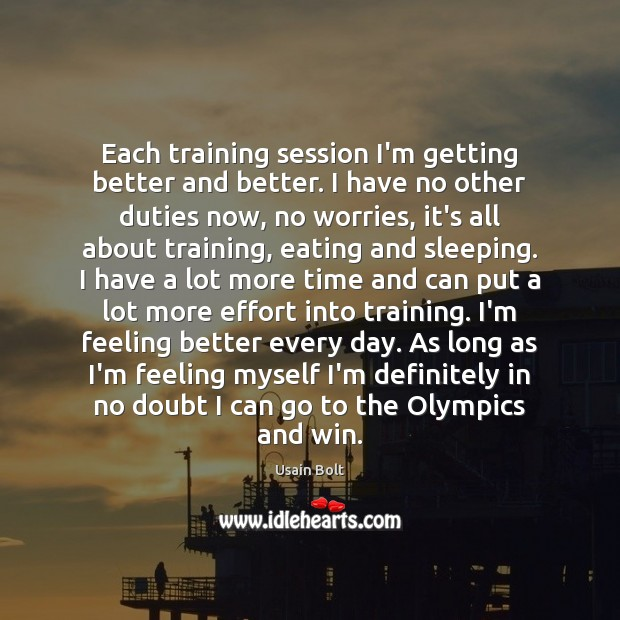 Each training session I'm getting better and better. I have no other Usain Bolt Picture Quote