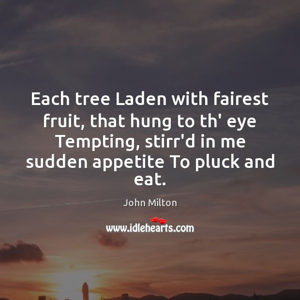 Each tree Laden with fairest fruit, that hung to th' eye Tempting, John Milton Picture Quote