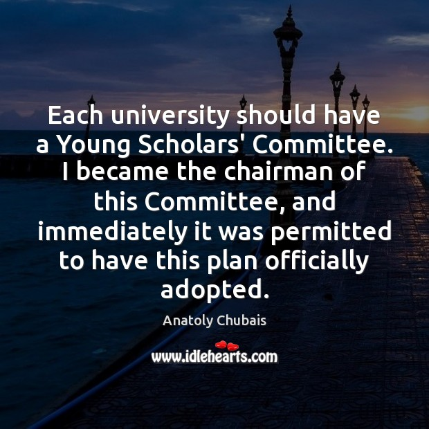 Each university should have a Young Scholars' Committee. I became the chairman Plan Quotes Image