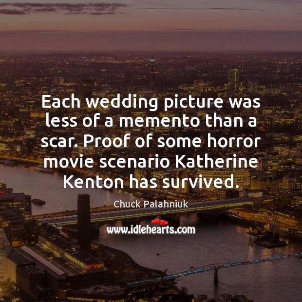 Each wedding picture was less of a memento than a scar. Proof Chuck Palahniuk Picture Quote