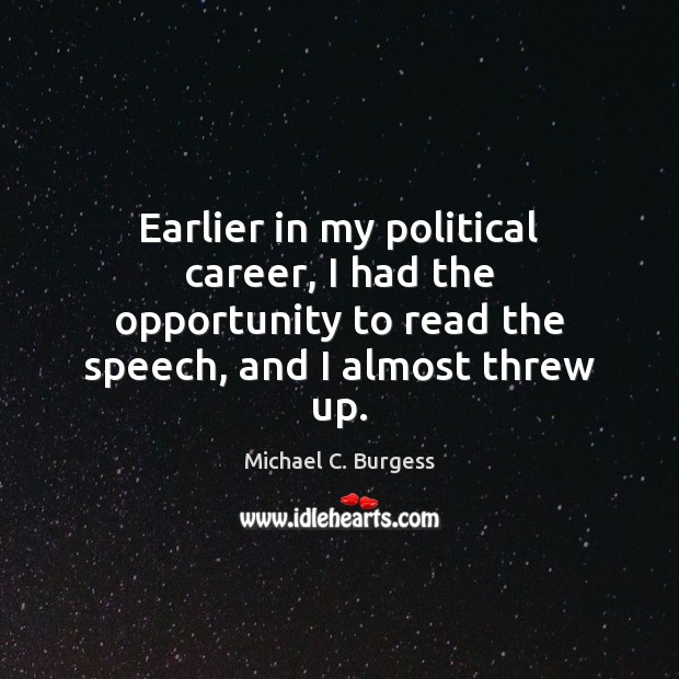 Earlier in my political career, I had the opportunity to read the Michael C. Burgess Picture Quote
