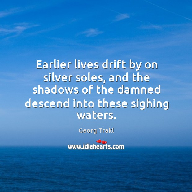Earlier lives drift by on silver soles, and the shadows of the damned descend into these sighing waters. Image