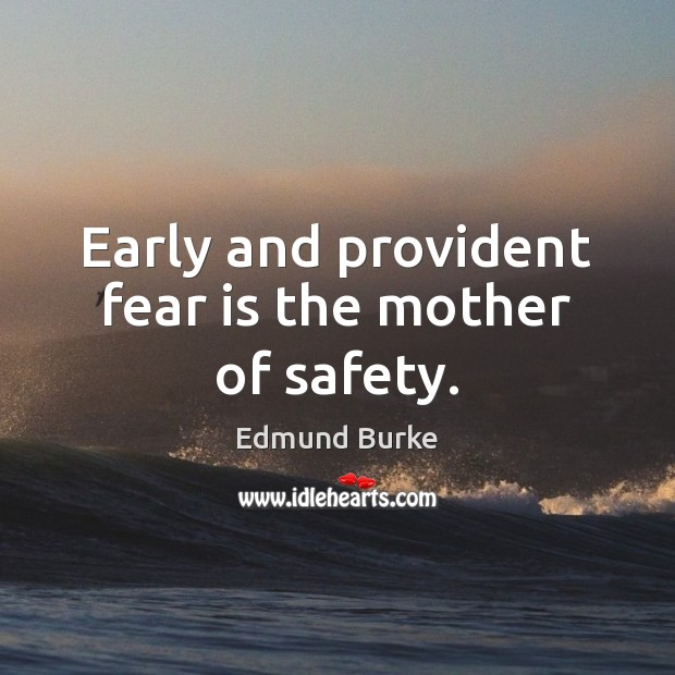 Image, Early and provident fear is the mother of safety.