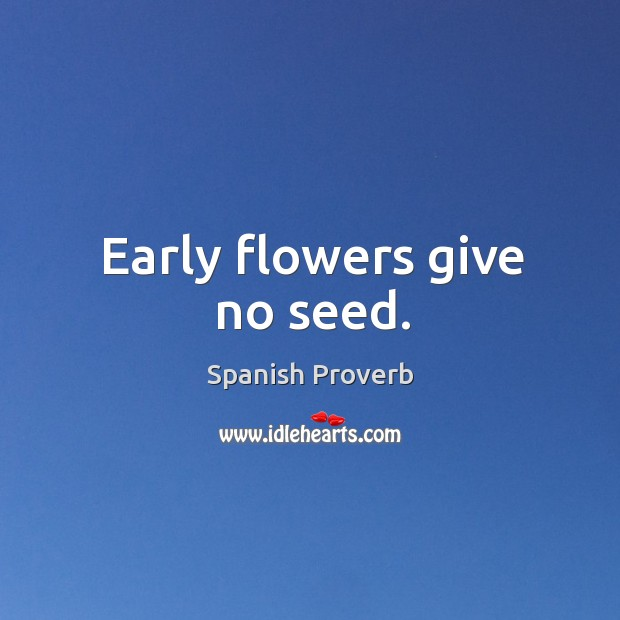 Image, Early flowers give no seed.