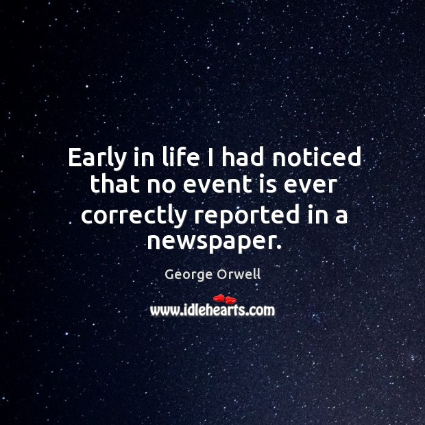 Image, Early in life I had noticed that no event is ever correctly reported in a newspaper.