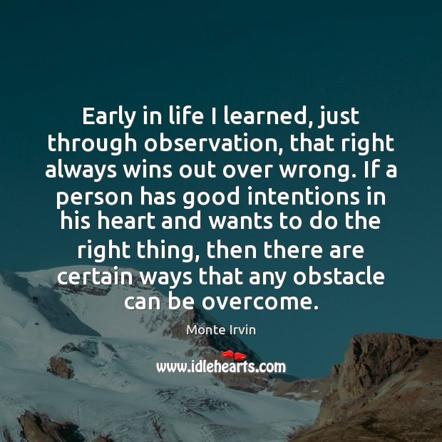 Early in life I learned, just through observation, that right always wins Monte Irvin Picture Quote
