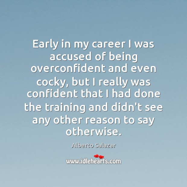 Image, Early in my career I was accused of being overconfident and even