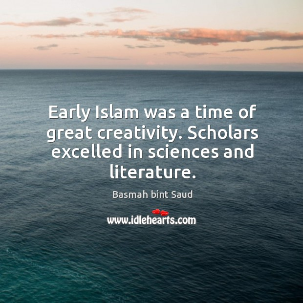 Image, Early Islam was a time of great creativity. Scholars excelled in sciences and literature.