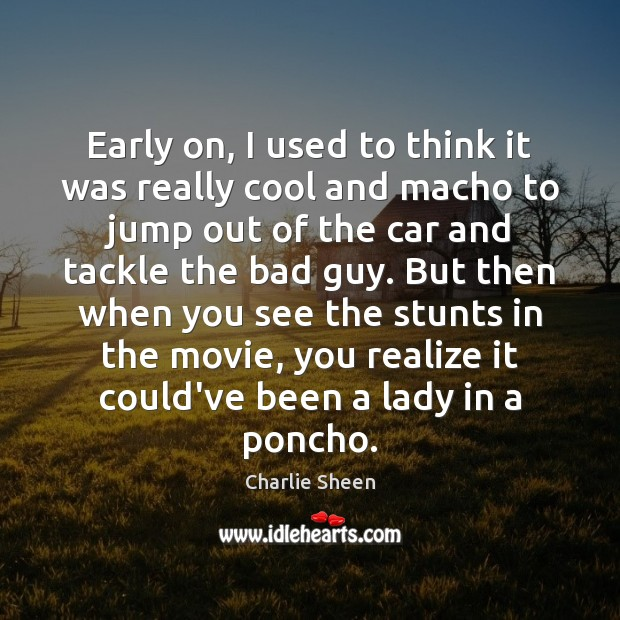 Charlie Sheen Picture Quote image saying: Early on, I used to think it was really cool and macho