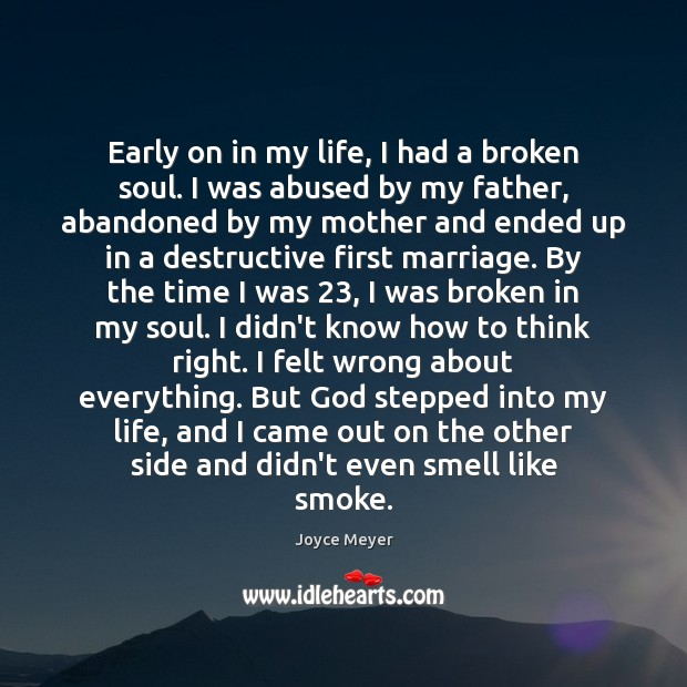 Early on in my life, I had a broken soul. I was Joyce Meyer Picture Quote