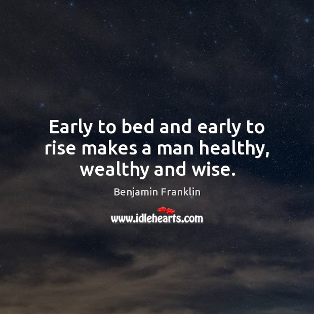 Image, Early to bed and early to rise makes a man healthy, wealthy and wise.