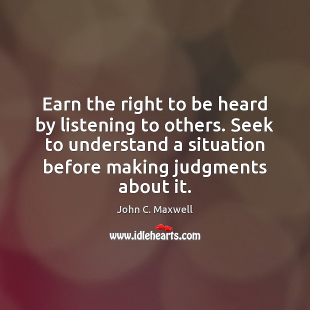 Image, Earn the right to be heard by listening to others. Seek to