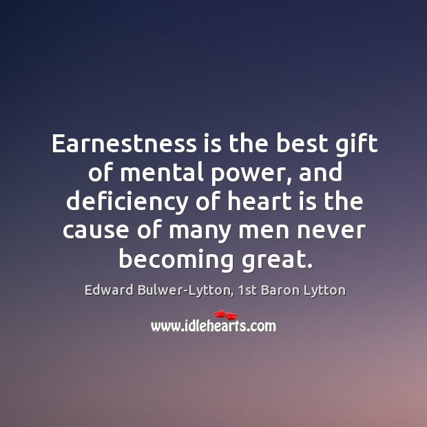 Image, Earnestness is the best gift of mental power, and deficiency of heart