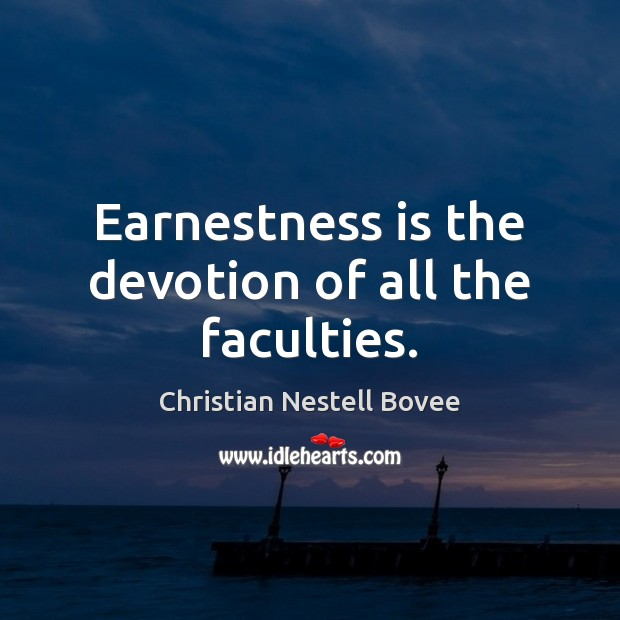 Earnestness is the devotion of all the faculties. Image