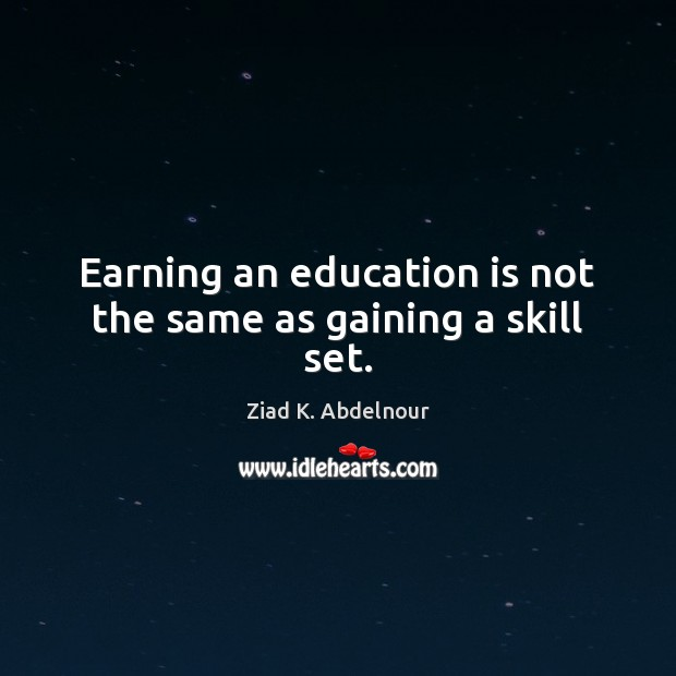 Image, Earning an education is not the same as gaining a skill set.