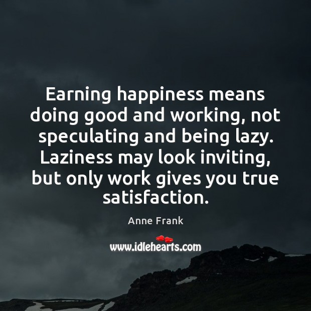 Image, Earning happiness means doing good and working, not speculating and being lazy.