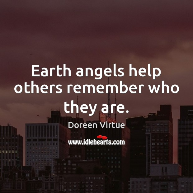 Image, Earth angels help others remember who they are.