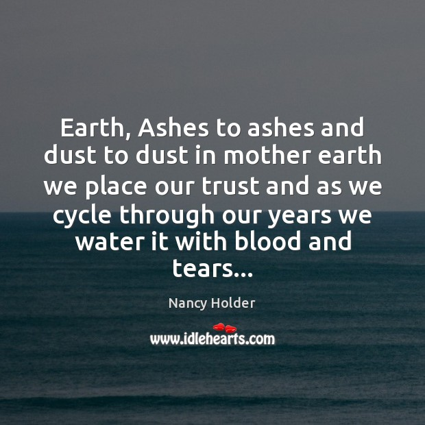 Image, Earth, Ashes to ashes and dust to dust in mother earth we
