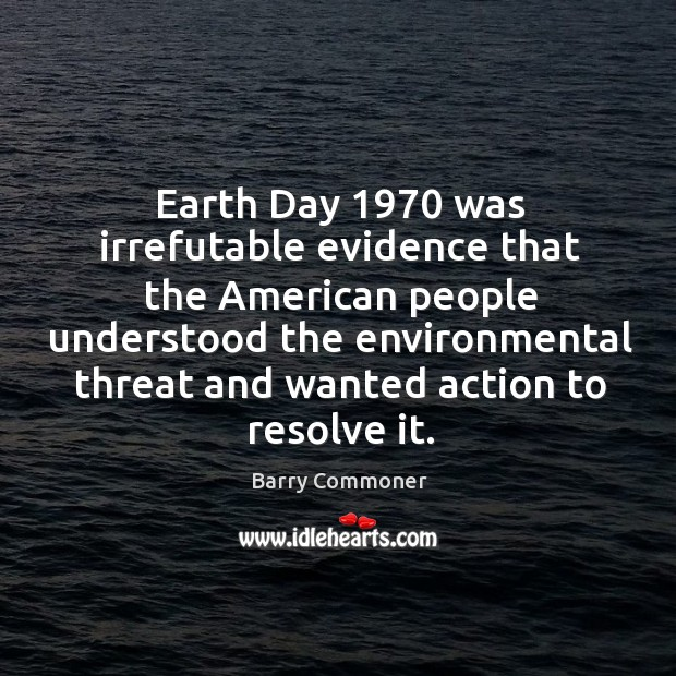 Earth day 1970 was irrefutable evidence that the american people understood the Image