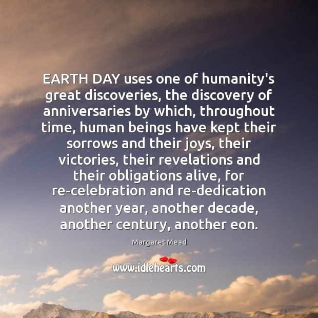 Image, EARTH DAY uses one of humanity's great discoveries, the discovery of anniversaries
