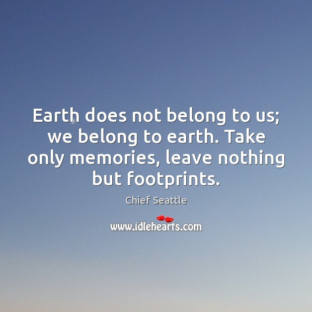 Image, Earth does not belong to us; we belong to earth. Take only