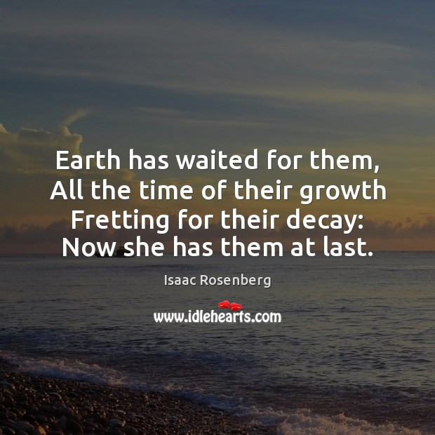 Image, Earth has waited for them, All the time of their growth Fretting