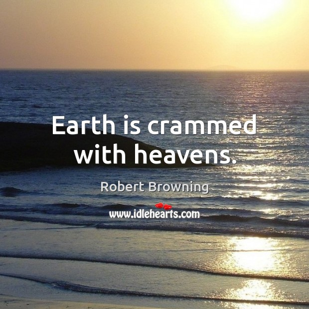 Earth is crammed with heavens. Image