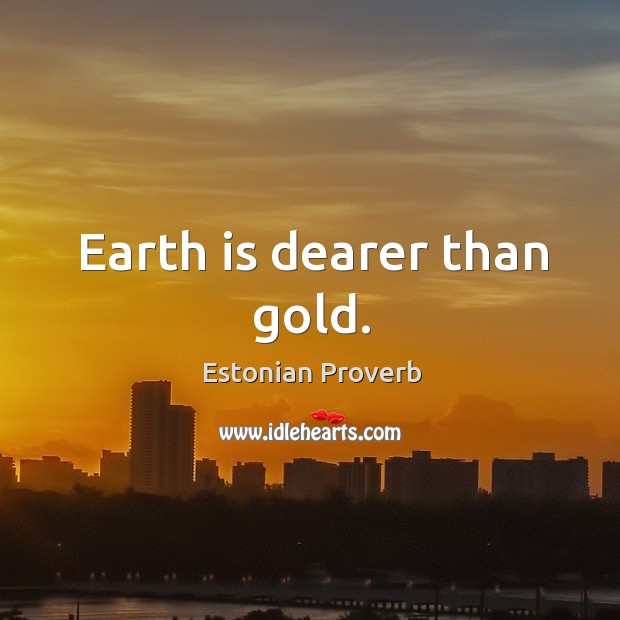 Image, Earth is dearer than gold.