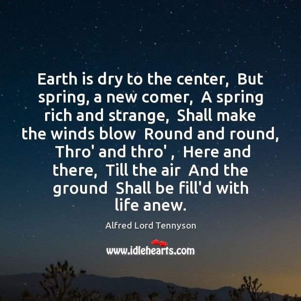 Earth is dry to the center,  But spring, a new comer,  A Image
