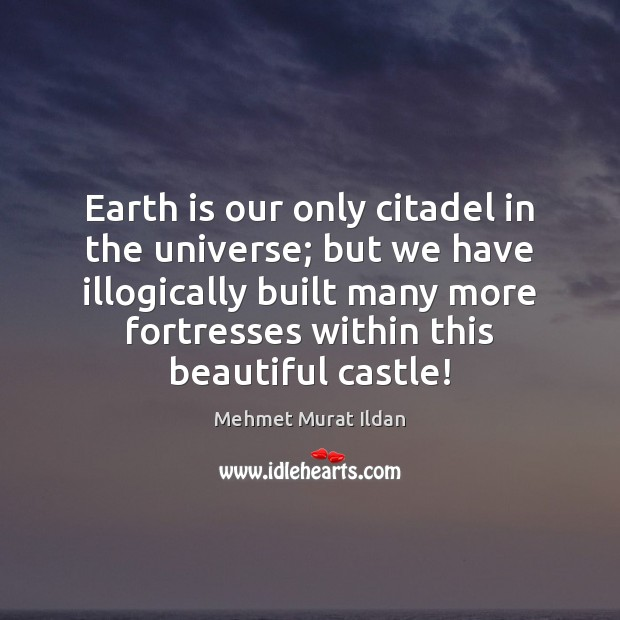 Earth is our only citadel in the universe; but we have illogically Image