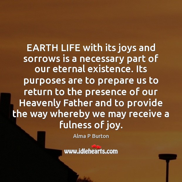 Image, EARTH LIFE with its joys and sorrows is a necessary part of