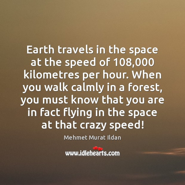 Image, Earth travels in the space at the speed of 108,000 kilometres per hour.