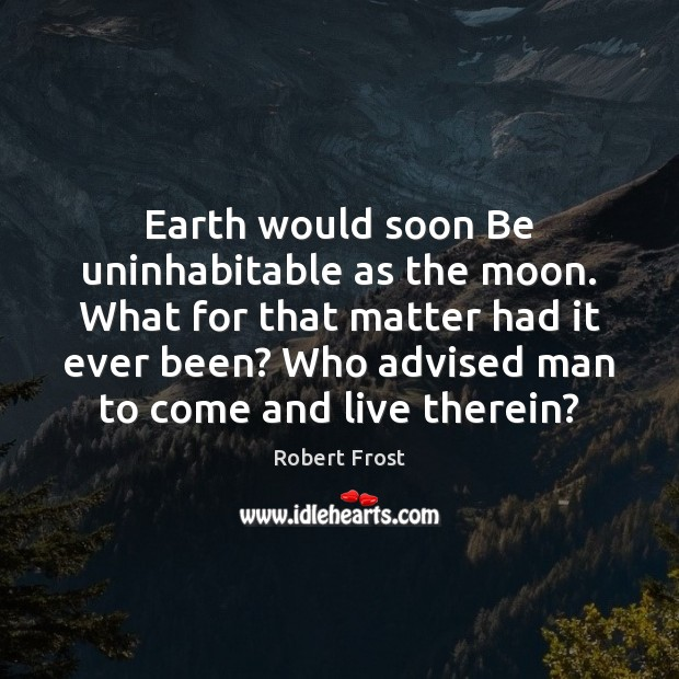 Image, Earth would soon Be uninhabitable as the moon. What for that matter