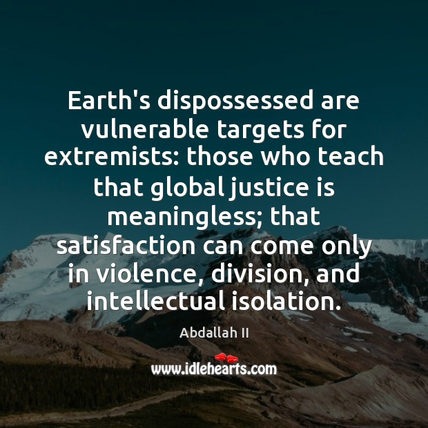 Earth's dispossessed are vulnerable targets for extremists: those who teach that global Image