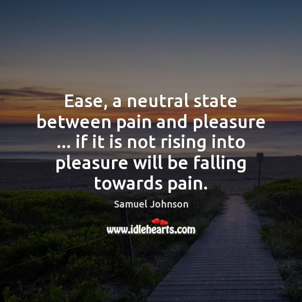 Image, Ease, a neutral state between pain and pleasure … if it is not