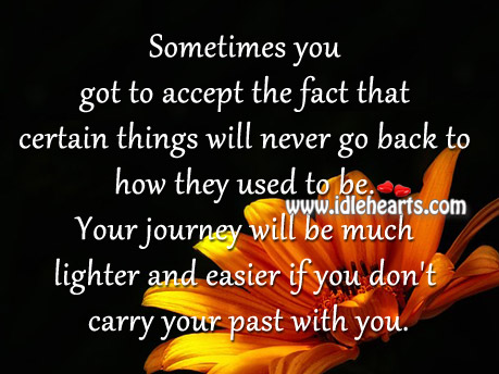 You Got To Accept The Fact That Certain Things Will Never Go Back