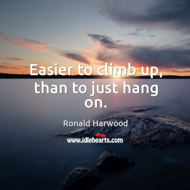 Easier to climb up, than to just hang on. Image