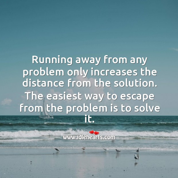 Image, Easiest way to escape from the problem is to solve it.
