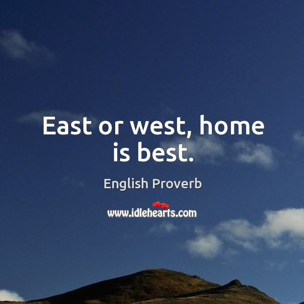 Image, East or west, home is best.