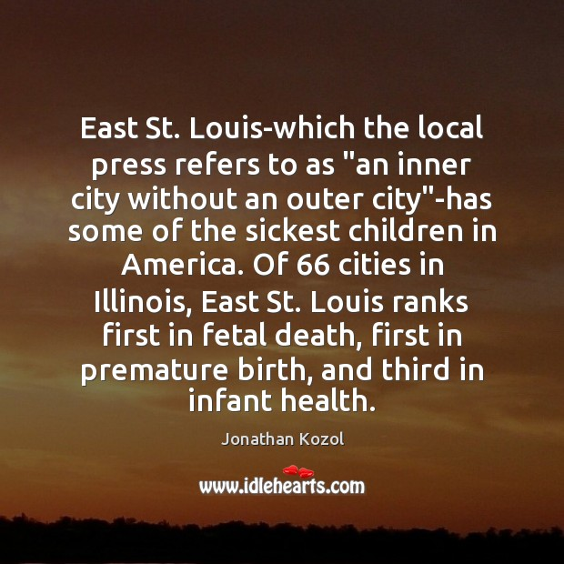 """East St. Louis-which the local press refers to as """"an inner city Jonathan Kozol Picture Quote"""