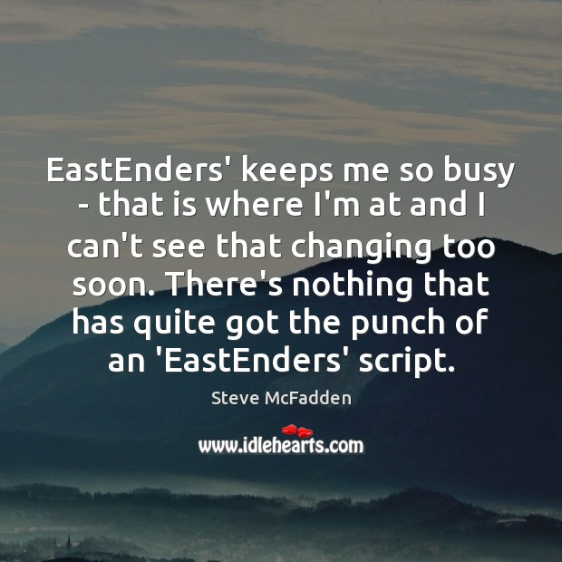 EastEnders' keeps me so busy – that is where I'm at and Image