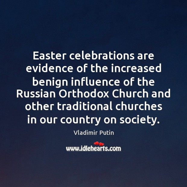 Easter celebrations are evidence of the increased benign influence of the Russian Easter Quotes Image